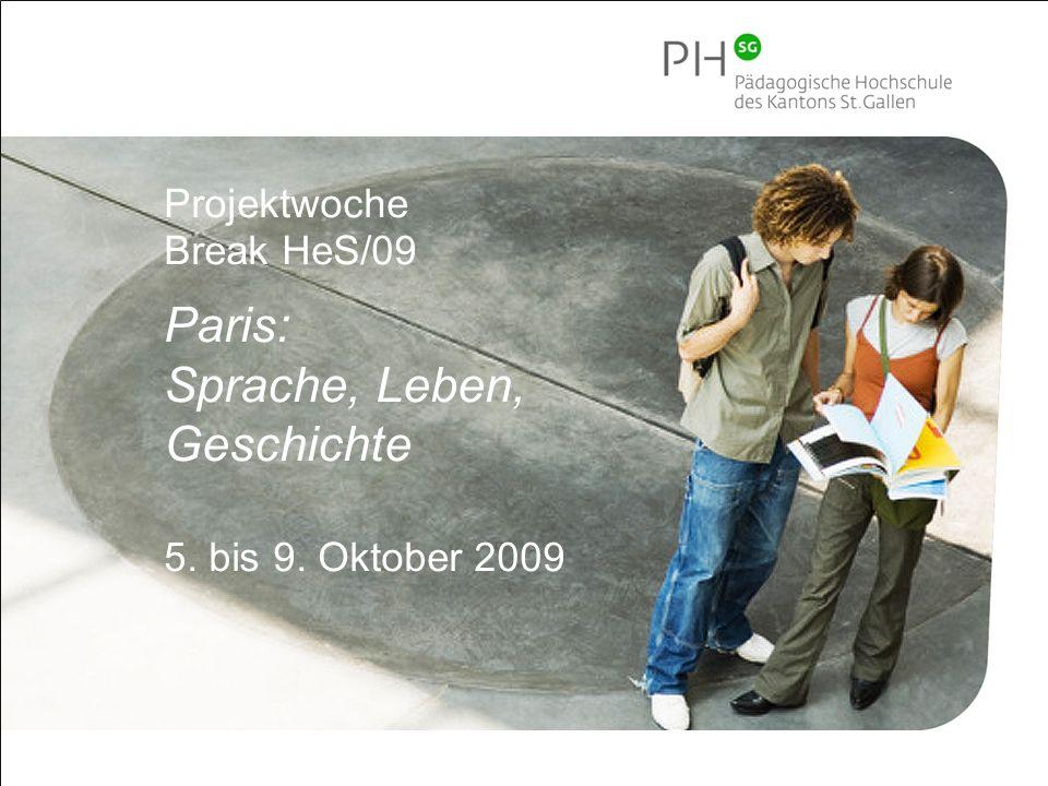 1 Pädagogische Hochschule des Kantons St.Gallen Projektwoche Break HeS/09 Paris: Sprache, Leben, Geschichte 5.