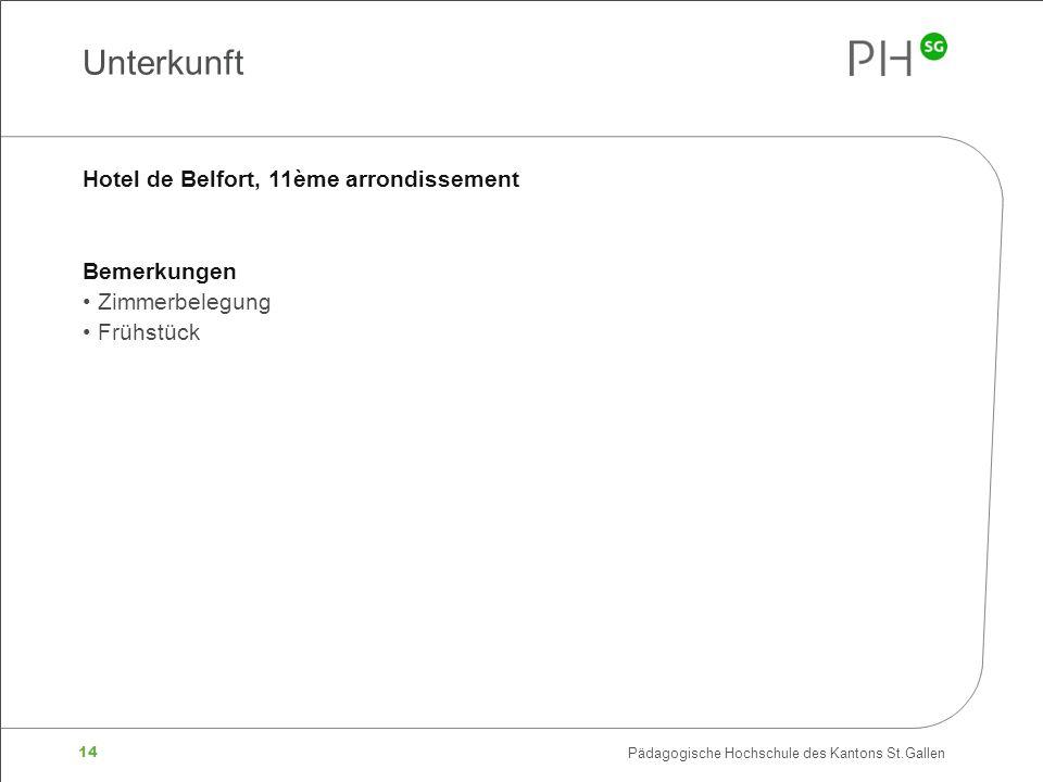 14 Pädagogische Hochschule des Kantons St.Gallen Unterkunft Hotel de Belfort, 11ème arrondissement Bemerkungen Zimmerbelegung Frühstück