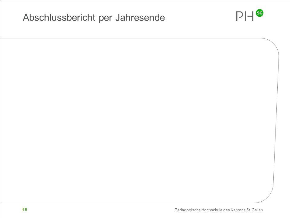 19 Pädagogische Hochschule des Kantons St.Gallen Abschlussbericht per Jahresende