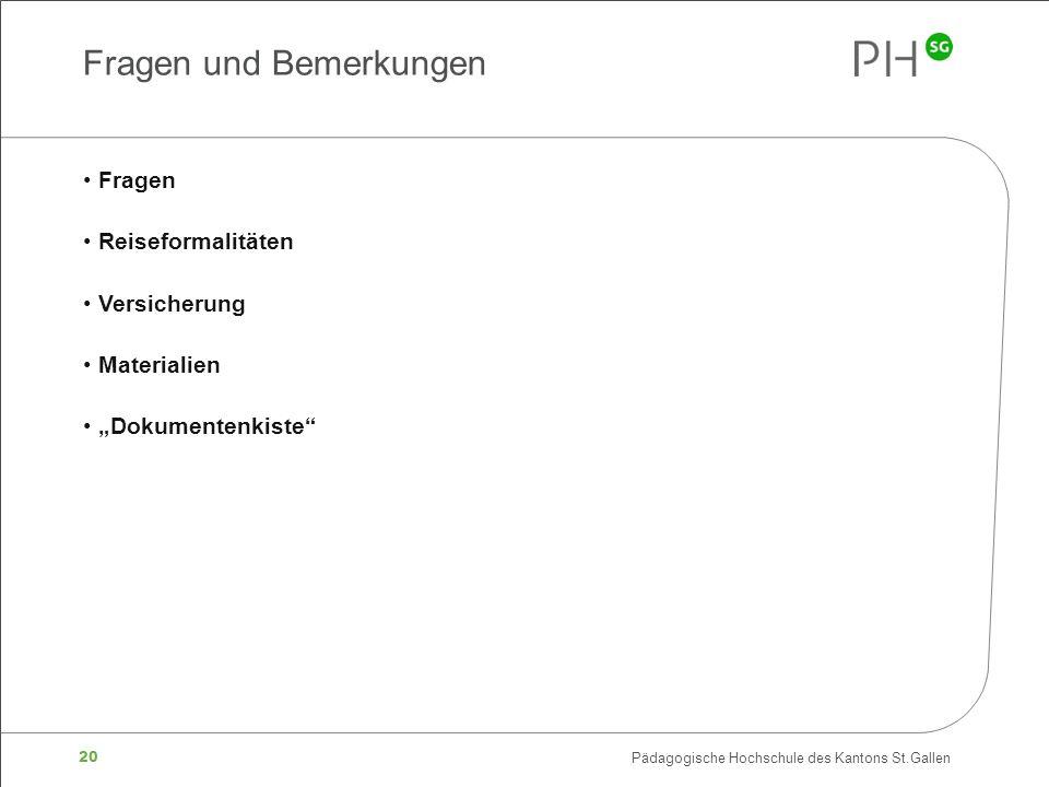 20 Pädagogische Hochschule des Kantons St.Gallen Fragen Reiseformalitäten Versicherung Materialien Dokumentenkiste Fragen und Bemerkungen