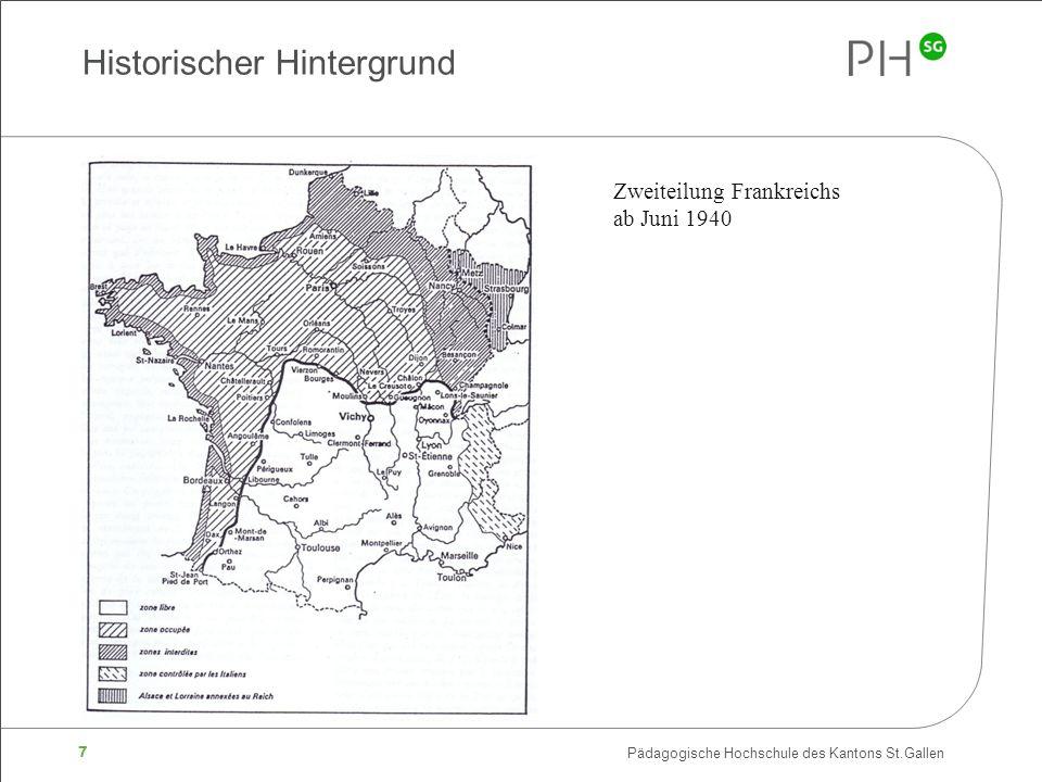 7 Pädagogische Hochschule des Kantons St.Gallen Historischer Hintergrund Zweiteilung Frankreichs ab Juni 1940