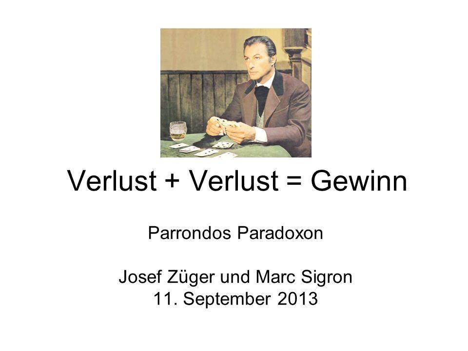Verlust + Verlust = Gewinn Parrondos Paradoxon Josef Züger und Marc Sigron 11. September 2013