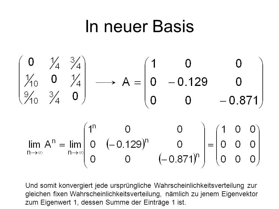 In neuer Basis Und somit konvergiert jede ursprüngliche Wahrscheinlichkeitsverteilung zur gleichen fixen Wahrscheinlichkeitsverteilung, nämlich zu jen