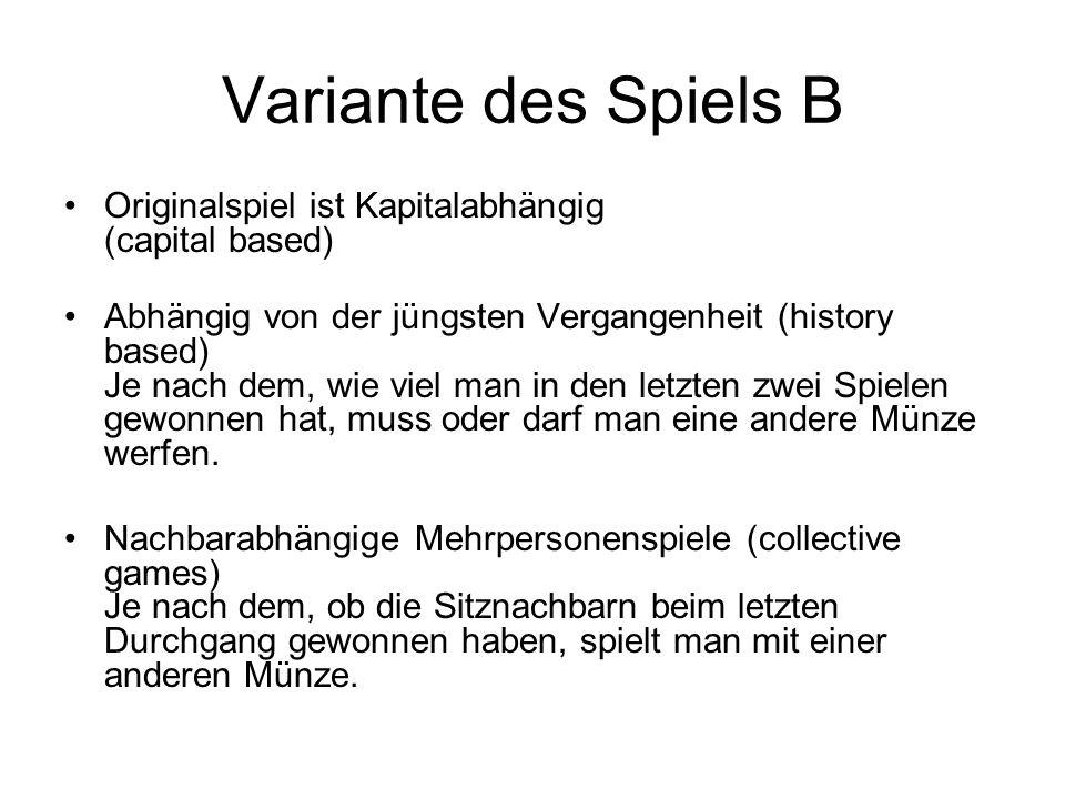 Variante des Spiels B Originalspiel ist Kapitalabhängig (capital based) Abhängig von der jüngsten Vergangenheit (history based) Je nach dem, wie viel
