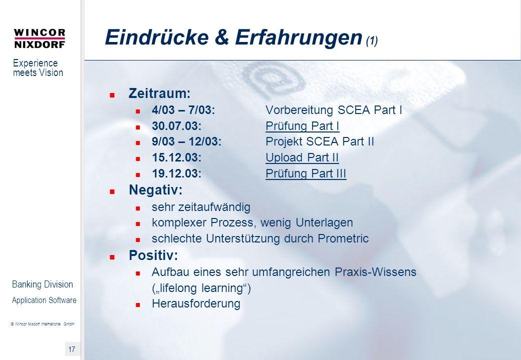 Experience meets Vision © Wincor Nixdorf International GmbH 17 Banking Division Application Software Eindrücke & Erfahrungen (1) Zeitraum: 4/03 – 7/03