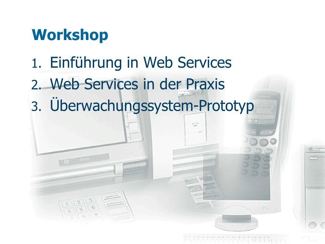 Workshop 1. Einführung in Web Services 2. Web Services in der Praxis 3. Überwachungssystem-Prototyp