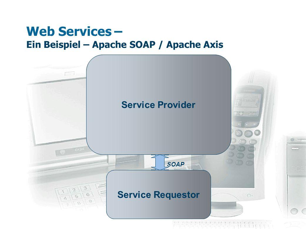 Web Services – Ein Beispiel – Web Service und Client public class SimpleWebService { public String getUpperString(String t) { return t.toUpperCase(); } } Web Service String endpoint = http://localhost:8080/axis/servlet/AxisServlet ; String webServiceName= SimpleWebService ; String methodName = getUpperString ; String param = Dies ist ein Test! ; Object[] params = {param}; Service service = new Service(); Call call = (Call) service.createCall(); call.setTargetEndpointAddress(new URL(endpoint)); call.setProperty(Call.NAMESPACE, webServiceName); call.setOperationName(methodName); call.addParameter( firstParam , XMLType.XSD_STRING, Call.PARAM_MODE_IN); String ret = (String) call.invoke(params); Axis Client