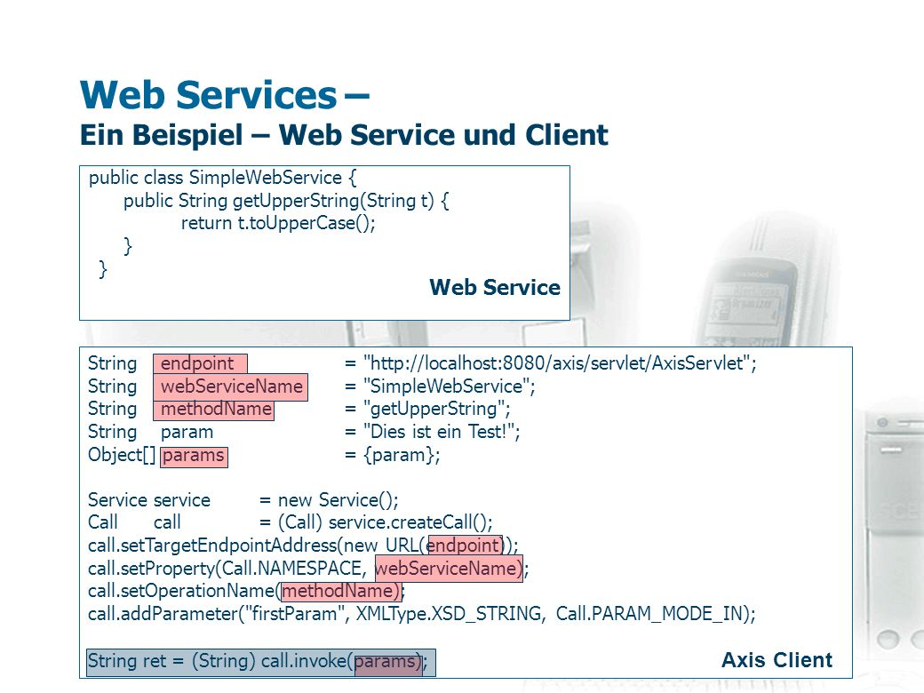 Web Services – Ein Beispiel – Web Service und Client public class SimpleWebService { public String getUpperString(String t) { return t.toUpperCase();