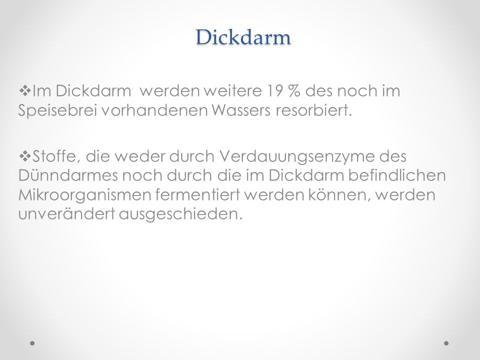Dickdarm Im Dickdarm werden weitere 19 % des noch im Speisebrei vorhandenen Wassers resorbiert.