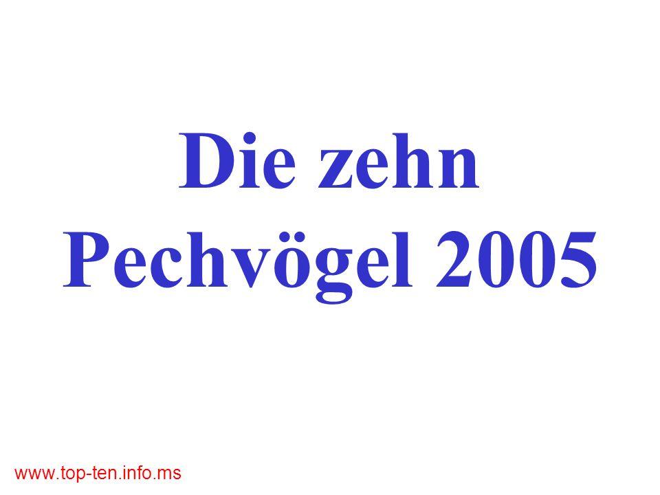 www.top-ten.info.ms Die zehn Pechvögel 2005