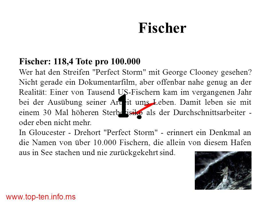 www.top-ten.info.ms Fischer Fischer: 118,4 Tote pro 100.000 Wer hat den Streifen Perfect Storm mit George Clooney gesehen.