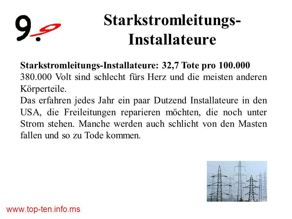 www.top-ten.info.ms Starkstromleitungs- Installateure Starkstromleitungs-Installateure: 32,7 Tote pro 100.000 380.000 Volt sind schlecht fürs Herz und die meisten anderen Körperteile.