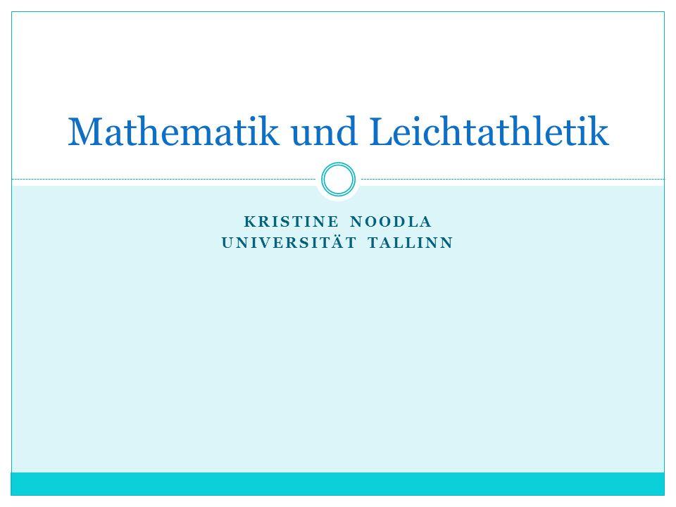 KRISTINE NOODLA UNIVERSITÄT TALLINN Mathematik und Leichtathletik
