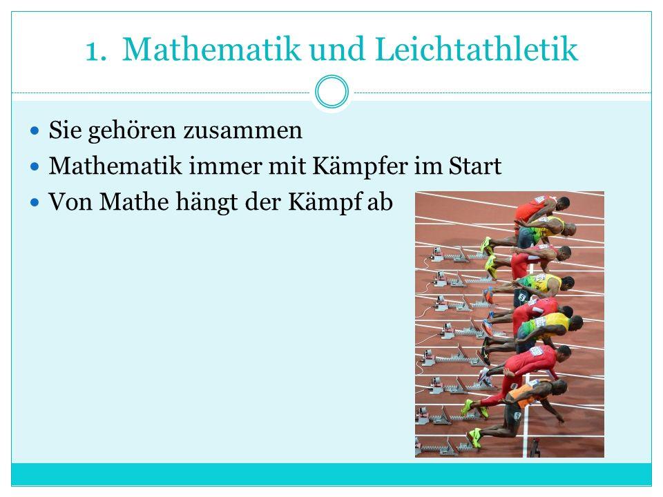1.Mathematik und Leichtathletik Sie gehören zusammen Mathematik immer mit Kämpfer im Start Von Mathe hängt der Kämpf ab