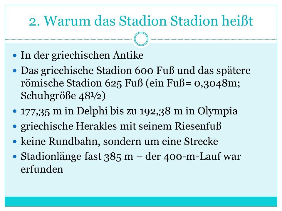 2. Warum das Stadion Stadion heißt In der griechischen Antike Das griechische Stadion 600 Fuß und das spätere römische Stadion 625 Fuß (ein Fuß= 0,304