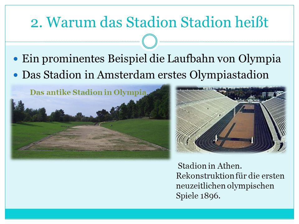 2. Warum das Stadion Stadion heißt Ein prominentes Beispiel die Laufbahn von Olympia Das Stadion in Amsterdam erstes Olympiastadion Das antike Stadion
