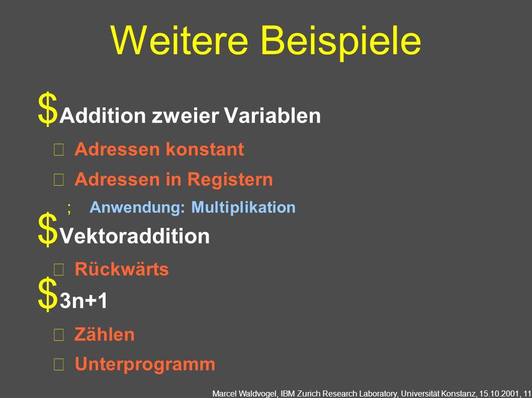 Marcel Waldvogel, IBM Zurich Research Laboratory, Universität Konstanz, 15.10.2001, 11 Weitere Beispiele Addition zweier Variablen Adressen konstant A