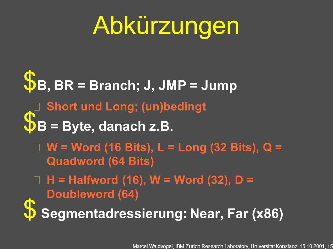 Marcel Waldvogel, IBM Zurich Research Laboratory, Universität Konstanz, 15.10.2001, 15 Abkürzungen B, BR = Branch; J, JMP = Jump Short und Long; (un)b