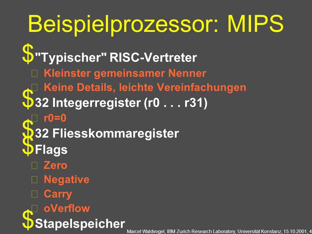 Marcel Waldvogel, IBM Zurich Research Laboratory, Universität Konstanz, 15.10.2001, 4 Beispielprozessor: MIPS