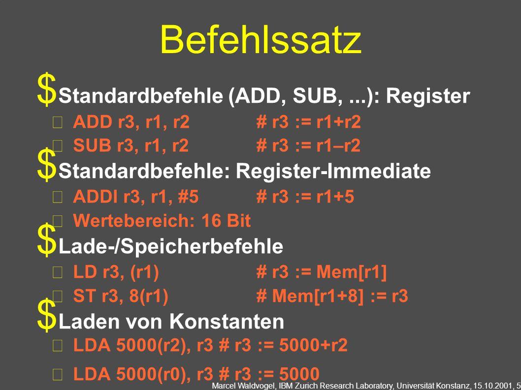Marcel Waldvogel, IBM Zurich Research Laboratory, Universität Konstanz, 15.10.2001, 5 Befehlssatz Standardbefehle (ADD, SUB,...): Register ADD r3, r1,