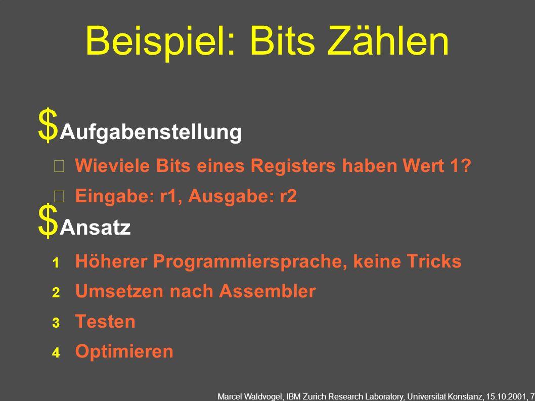 Marcel Waldvogel, IBM Zurich Research Laboratory, Universität Konstanz, 15.10.2001, 7 Beispiel: Bits Zählen Aufgabenstellung Wieviele Bits eines Regis