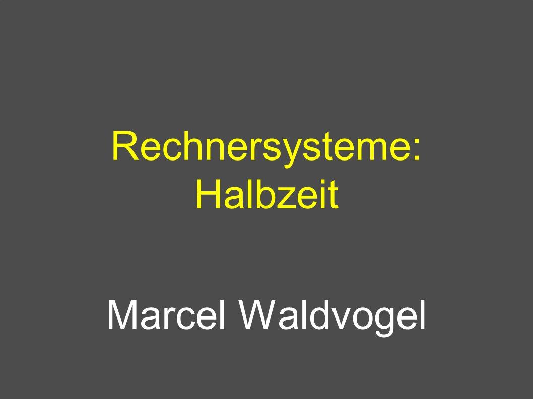Rechnersysteme: Halbzeit Marcel Waldvogel