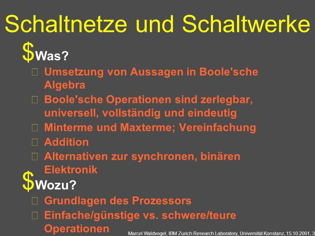 Marcel Waldvogel, IBM Zurich Research Laboratory, Universität Konstanz, 15.10.2001, 3 Schaltnetze und Schaltwerke Was? Umsetzung von Aussagen in Boole
