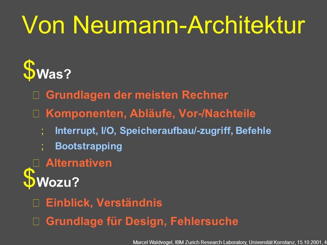 Marcel Waldvogel, IBM Zurich Research Laboratory, Universität Konstanz, 15.10.2001, 5 Rechnerarchitektur Was.
