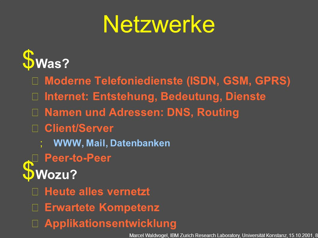 Marcel Waldvogel, IBM Zurich Research Laboratory, Universität Konstanz, 15.10.2001, 8 Netzwerke Was? Moderne Telefoniedienste (ISDN, GSM, GPRS) Intern