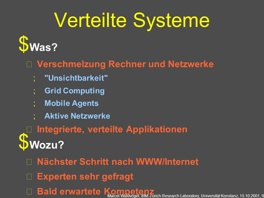 Marcel Waldvogel, IBM Zurich Research Laboratory, Universität Konstanz, 15.10.2001, 9 Verteilte Systeme Was.