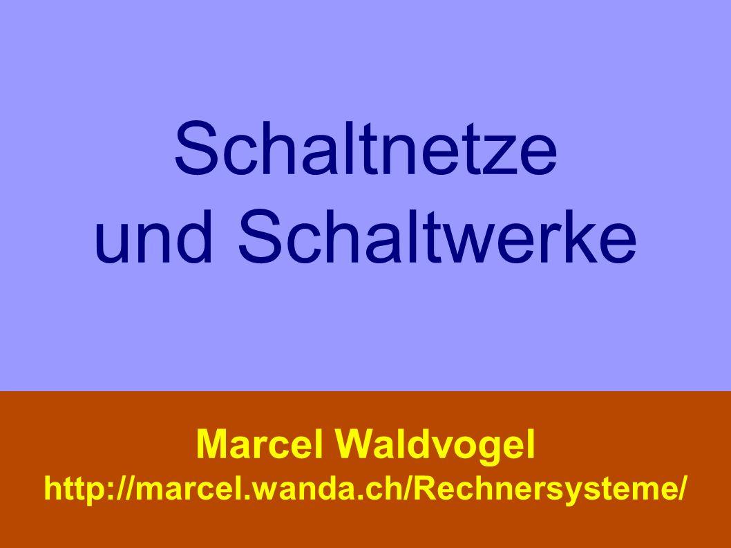 Schaltnetze und Schaltwerke Marcel Waldvogel http://marcel.wanda.ch/Rechnersysteme/