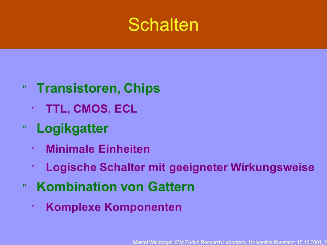 Marcel Waldvogel, IBM Zurich Research Laboratory, Universität Konstanz, 15.10.2001, 2 Transistoren, Chips TTL, CMOS. ECL Logikgatter Minimale Einheite