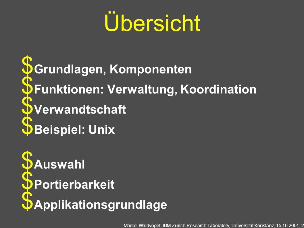 Marcel Waldvogel, IBM Zurich Research Laboratory, Universität Konstanz, 15.10.2001, 2 Übersicht Grundlagen, Komponenten Funktionen: Verwaltung, Koordination Verwandtschaft Beispiel: Unix Auswahl Portierbarkeit Applikationsgrundlage