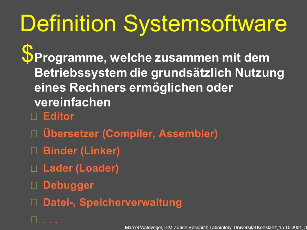 Marcel Waldvogel, IBM Zurich Research Laboratory, Universität Konstanz, 15.10.2001, 3 Definition Systemsoftware Programme, welche zusammen mit dem Bet