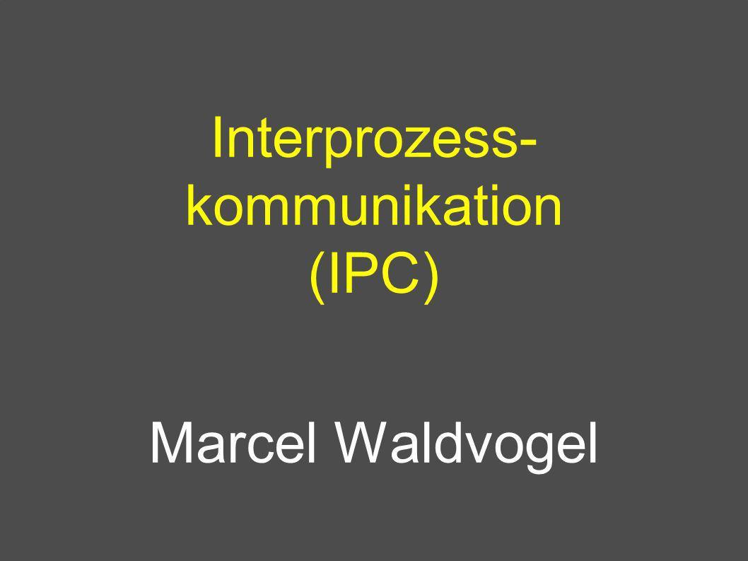 Interprozess- kommunikation (IPC) Marcel Waldvogel