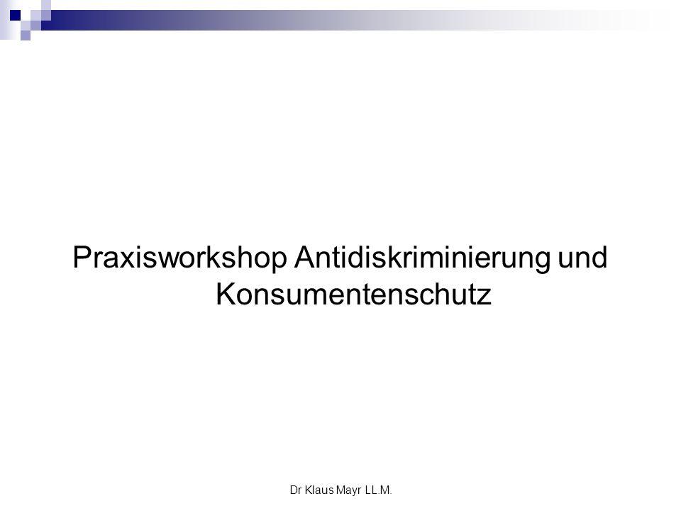 Dr Klaus Mayr LL.M. Praxisworkshop Antidiskriminierung und Konsumentenschutz