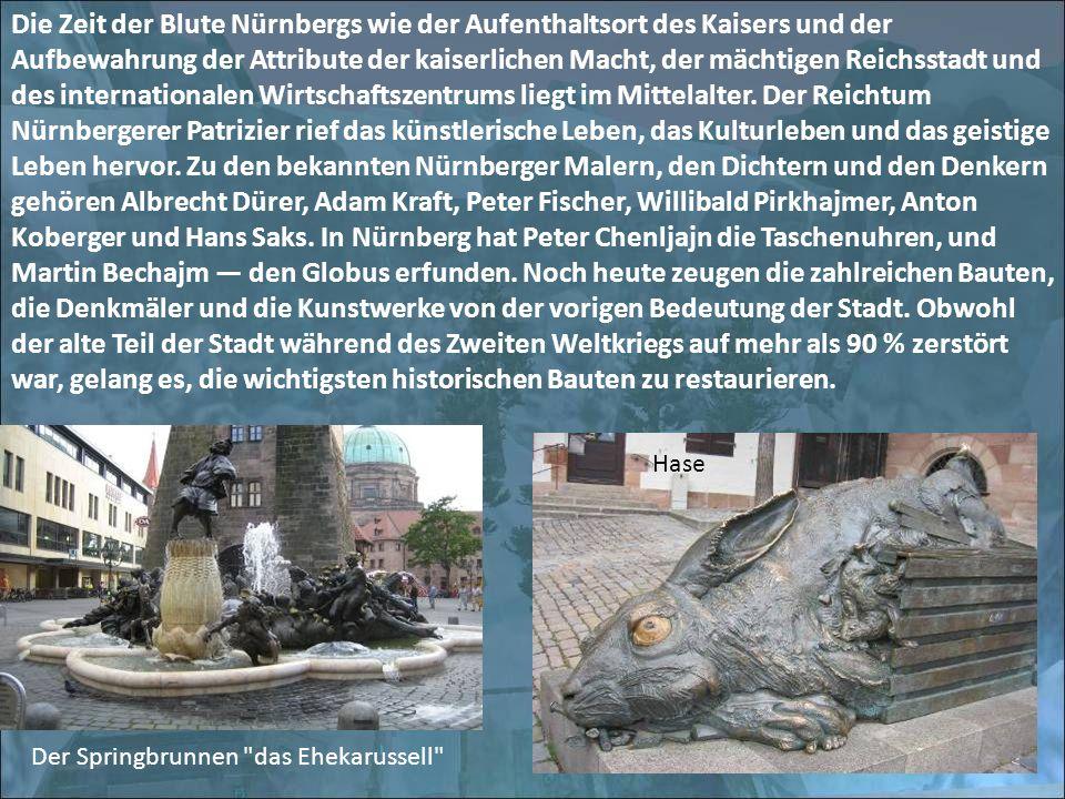 Die Zeit der Blute Nürnbergs wie der Aufenthaltsort des Kaisers und der Aufbewahrung der Attribute der kaiserlichen Macht, der mächtigen Reichsstadt u