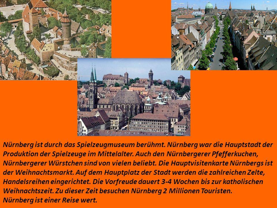 Nürnberg ist durch das Spielzeugmuseum berühmt. Nürnberg war die Hauptstadt der Produktion der Spielzeuge im Mittelalter. Auch den Nürnbergerer Pfeffe