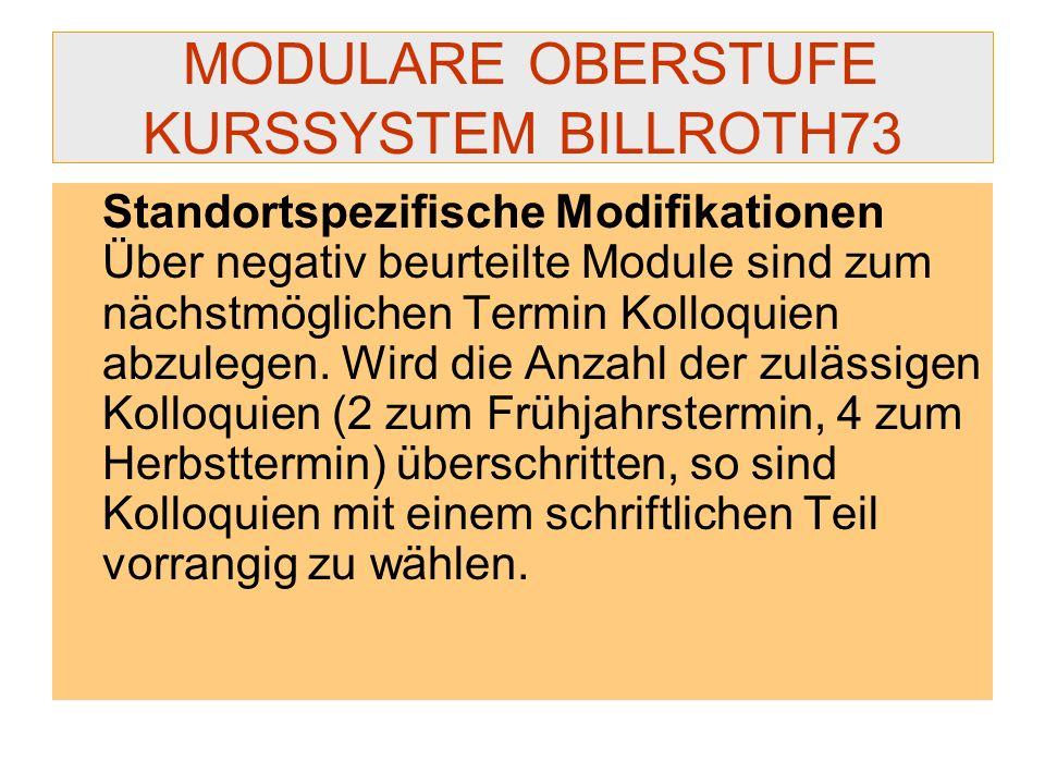 MODULARE OBERSTUFE KURSSYSTEM BILLROTH73 Standortspezifische Modifikationen Über negativ beurteilte Module sind zum nächstmöglichen Termin Kolloquien
