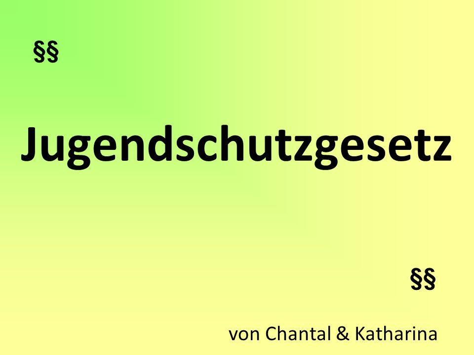 Jugendschutzgesetz von Chantal & Katharina §§