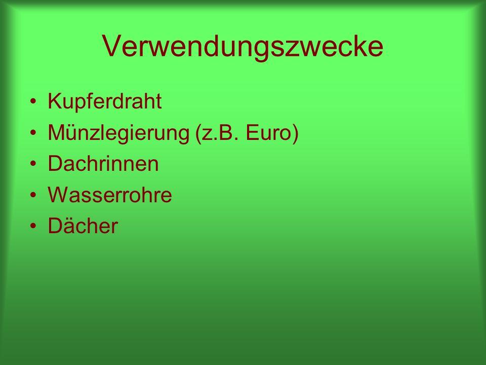 Verwendungszwecke Kupferdraht Münzlegierung (z.B. Euro) Dachrinnen Wasserrohre Dächer