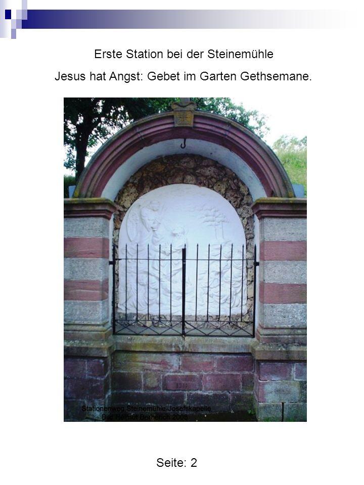 Seite: 2 Erste Station bei der Steinemühle Jesus hat Angst: Gebet im Garten Gethsemane.