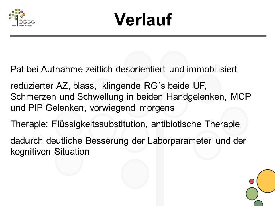 Verlauf Pat bei Aufnahme zeitlich desorientiert und immobilisiert reduzierter AZ, blass, klingende RG´s beide UF, Schmerzen und Schwellung in beiden H