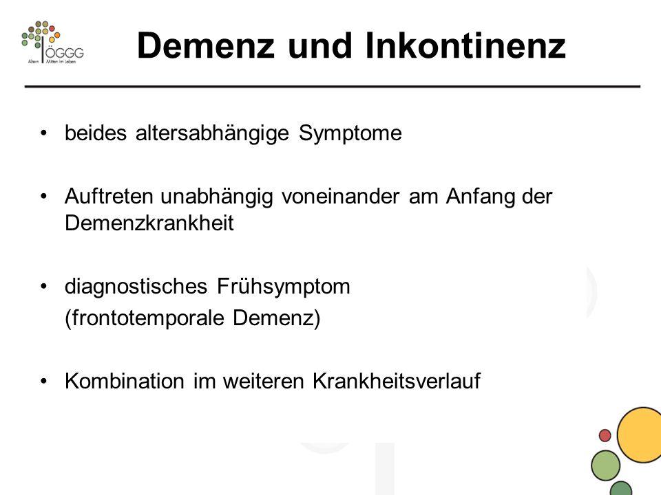 Demenz und Inkontinenz beides altersabhängige Symptome Auftreten unabhängig voneinander am Anfang der Demenzkrankheit diagnostisches Frühsymptom (frontotemporale Demenz) Kombination im weiteren Krankheitsverlauf