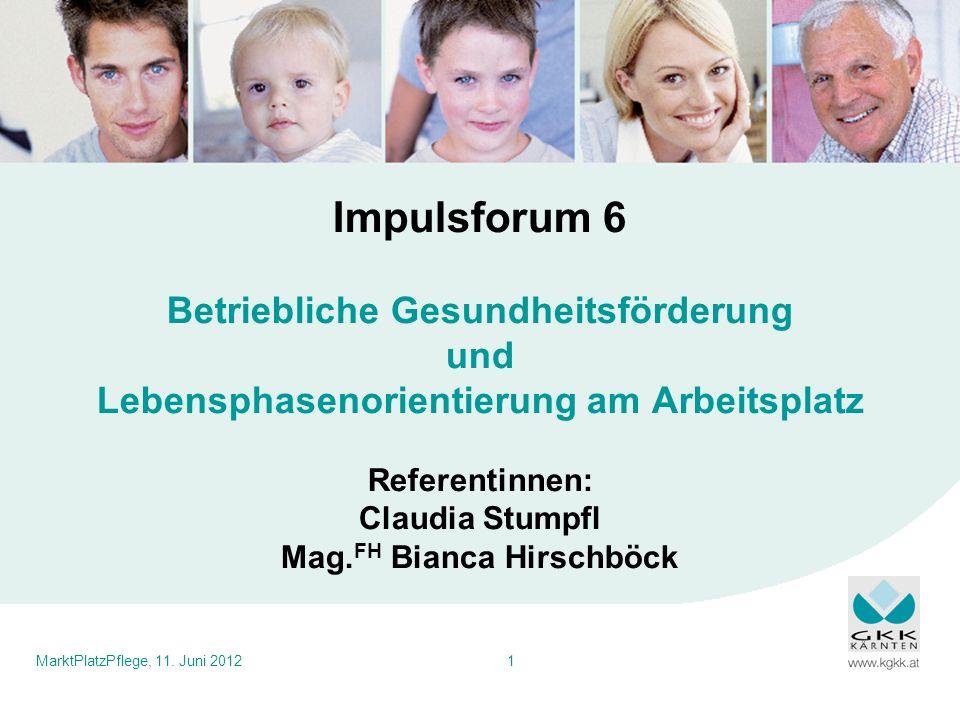 MarktPlatzPflege, 11. Juni 20121 Impulsforum 6 Betriebliche Gesundheitsförderung und Lebensphasenorientierung am Arbeitsplatz Referentinnen: Claudia S