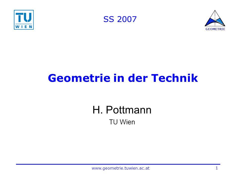 1 www.geometrie.tuwien.ac.at GEOMETRIE Geometrie in der Technik H. Pottmann TU Wien SS 2007
