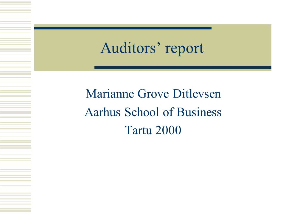 Auditors report Marianne Grove Ditlevsen Aarhus School of Business Tartu 2000