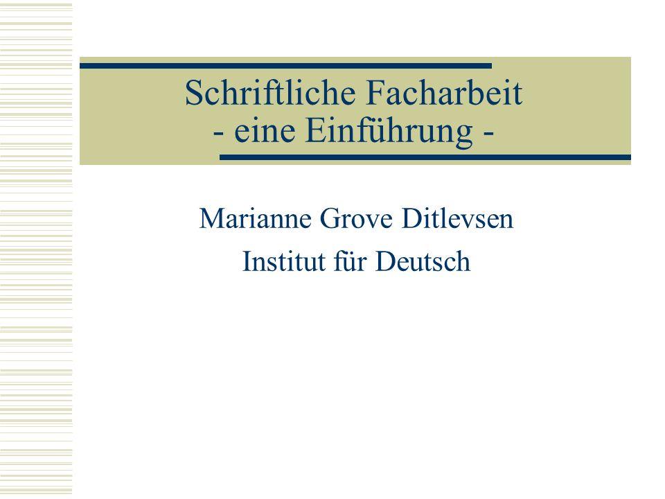 Schriftliche Facharbeit - eine Einführung - Marianne Grove Ditlevsen Institut für Deutsch