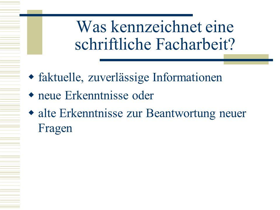 Was kennzeichnet eine schriftliche Facharbeit? faktuelle, zuverlässige Informationen neue Erkenntnisse oder alte Erkenntnisse zur Beantwortung neuer F