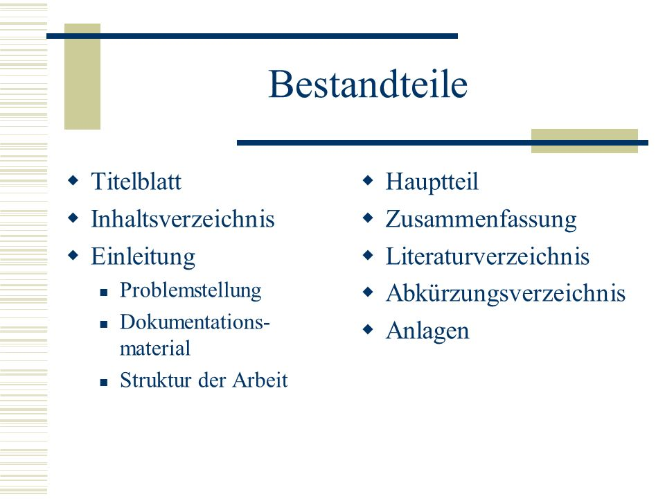 Bestandteile Titelblatt Inhaltsverzeichnis Einleitung Problemstellung Dokumentations- material Struktur der Arbeit Hauptteil Zusammenfassung Literatur